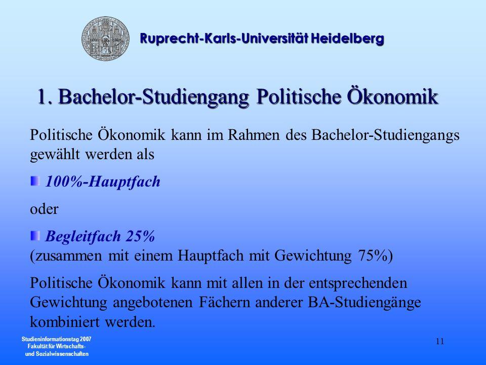 Studieninformationstag 2007 Fakultät für Wirtschafts- und Sozialwissenschaften Ruprecht-Karls-Universität Heidelberg 11 1. Bachelor-Studiengang Politi