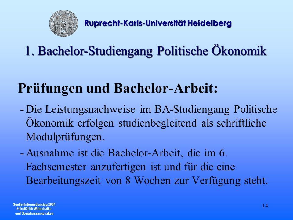 Studieninformationstag 2007 Fakultät für Wirtschafts- und Sozialwissenschaften Ruprecht-Karls-Universität Heidelberg 14 Prüfungen und Bachelor-Arbeit: