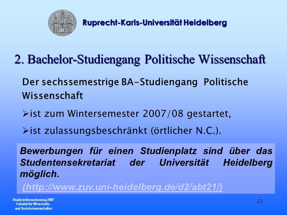 Studieninformationstag 2007 Fakultät für Wirtschafts- und Sozialwissenschaften Ruprecht-Karls-Universität Heidelberg 21 2. Bachelor-Studiengang Politi