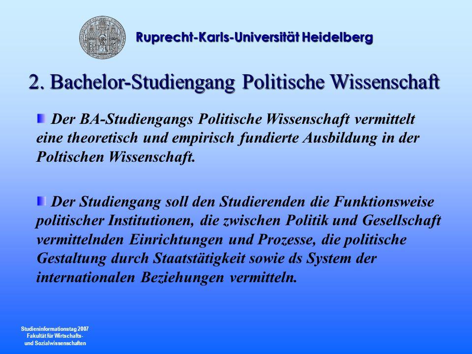 Studieninformationstag 2007 Fakultät für Wirtschafts- und Sozialwissenschaften Ruprecht-Karls-Universität Heidelberg 2. Bachelor-Studiengang Politisch
