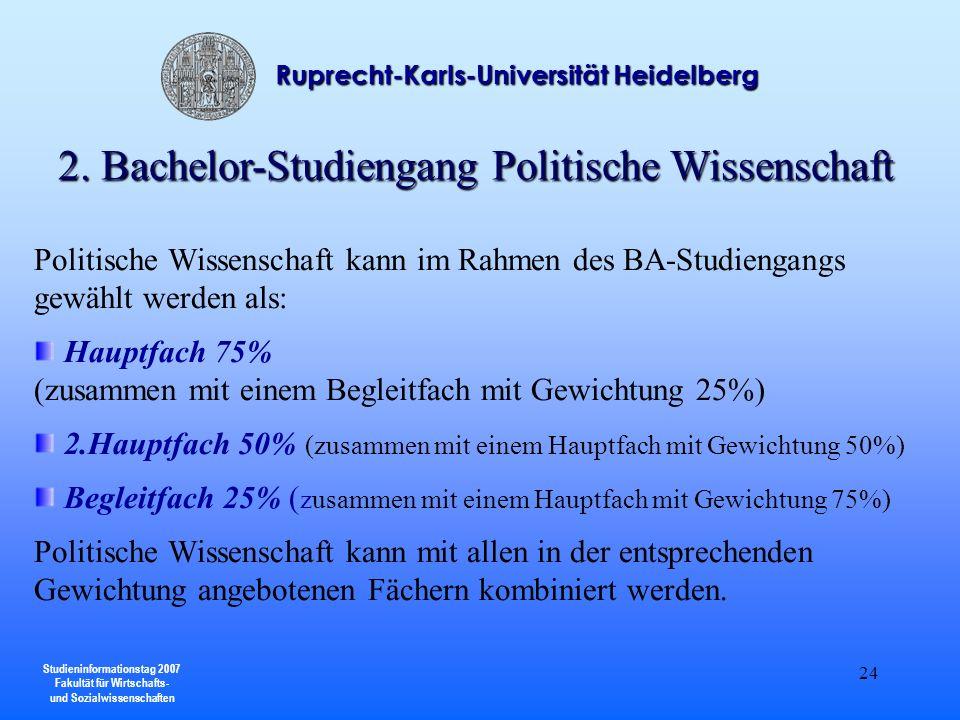 Studieninformationstag 2007 Fakultät für Wirtschafts- und Sozialwissenschaften Ruprecht-Karls-Universität Heidelberg 24 Politische Wissenschaft kann i