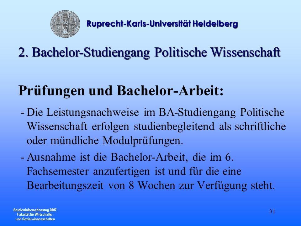 Studieninformationstag 2007 Fakultät für Wirtschafts- und Sozialwissenschaften Ruprecht-Karls-Universität Heidelberg 31 Prüfungen und Bachelor-Arbeit: