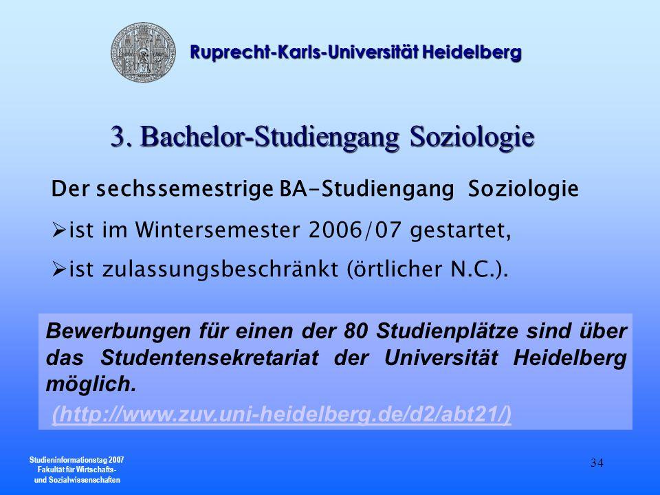 Studieninformationstag 2007 Fakultät für Wirtschafts- und Sozialwissenschaften Ruprecht-Karls-Universität Heidelberg 34 3. Bachelor-Studiengang Soziol