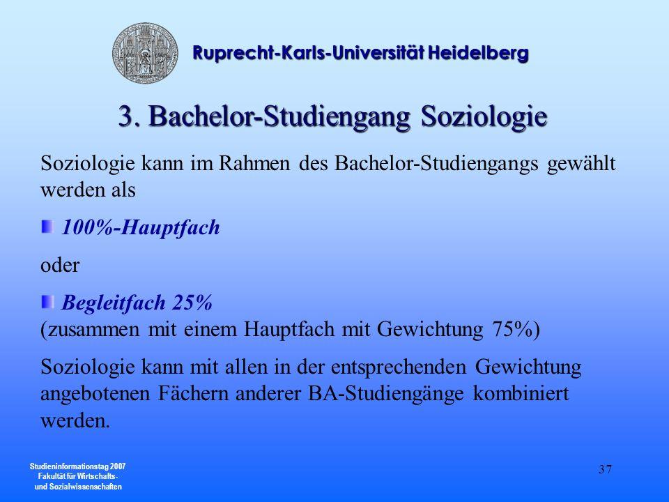 Studieninformationstag 2007 Fakultät für Wirtschafts- und Sozialwissenschaften Ruprecht-Karls-Universität Heidelberg 37 3. Bachelor-Studiengang Soziol