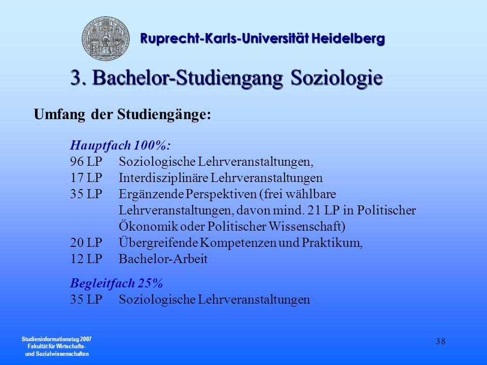 Studieninformationstag 2007 Fakultät für Wirtschafts- und Sozialwissenschaften Ruprecht-Karls-Universität Heidelberg 38 3. Bachelor-Studiengang Soziol