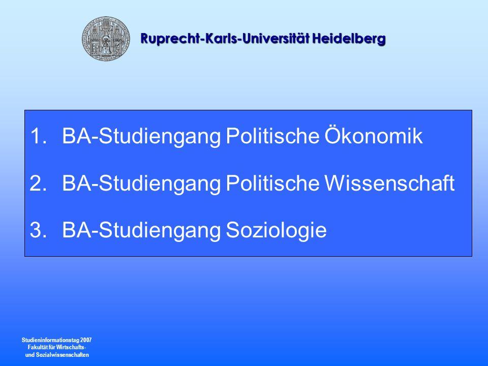 Studieninformationstag 2007 Fakultät für Wirtschafts- und Sozialwissenschaften Ruprecht-Karls-Universität Heidelberg 25 Umfang der Studiengänge Hauptfach 75%: 113 LP Politikwissenschaftliche Lehrveranstaltungen, 20 LP Übergreifende Kompetenzen und Praktikum, 12 LP Bachelor-Arbeit 2.