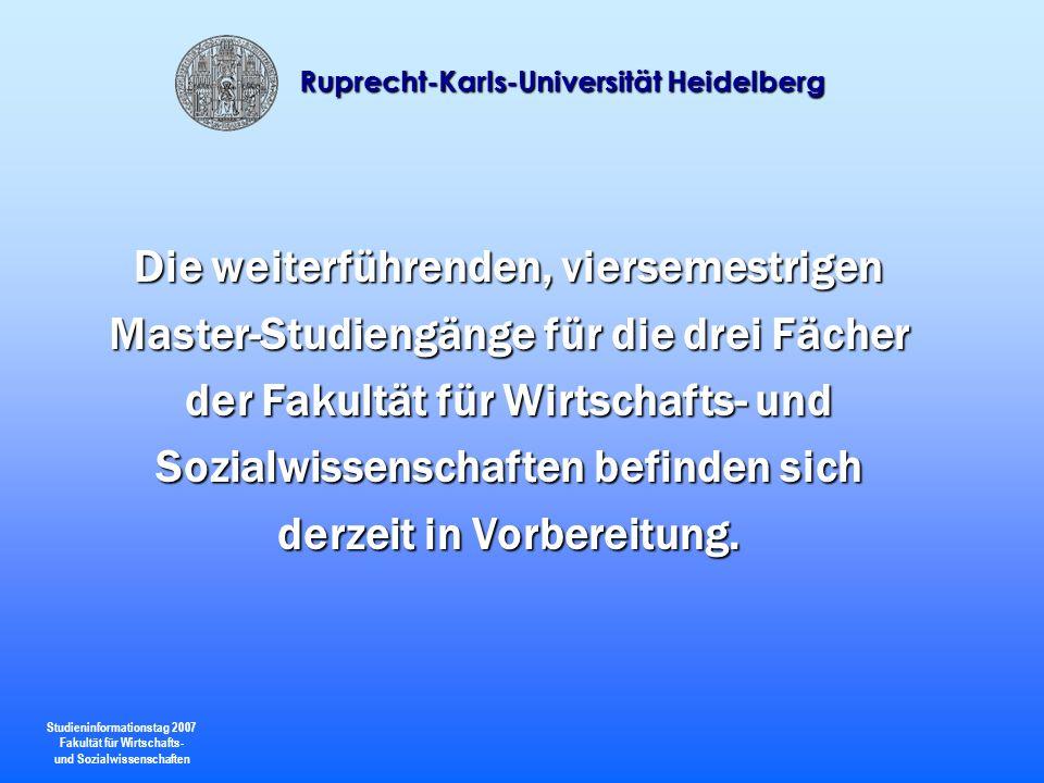 Studieninformationstag 2007 Fakultät für Wirtschafts- und Sozialwissenschaften Ruprecht-Karls-Universität Heidelberg Die weiterführenden, viersemestri