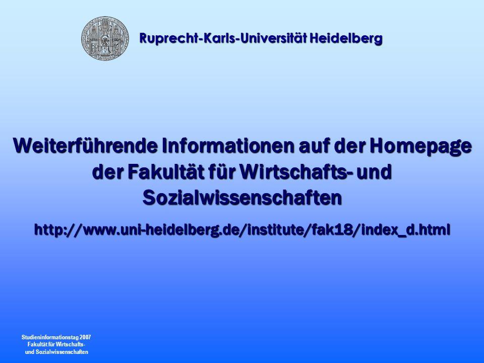 Studieninformationstag 2007 Fakultät für Wirtschafts- und Sozialwissenschaften Ruprecht-Karls-Universität Heidelberg Weiterführende Informationen auf