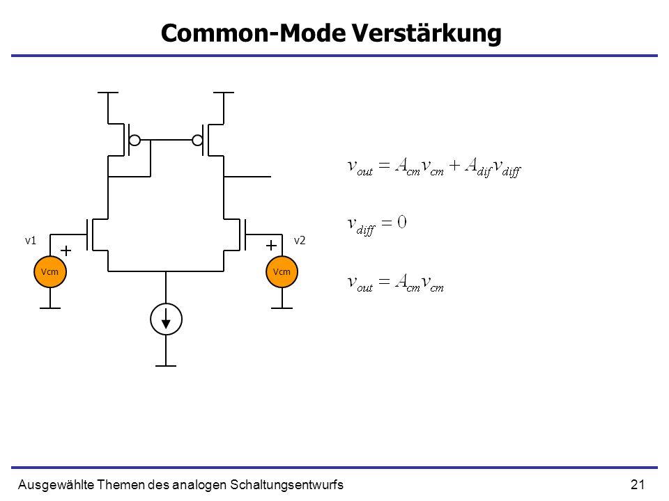 21Ausgewählte Themen des analogen Schaltungsentwurfs Common-Mode Verstärkung Vcm v1v2