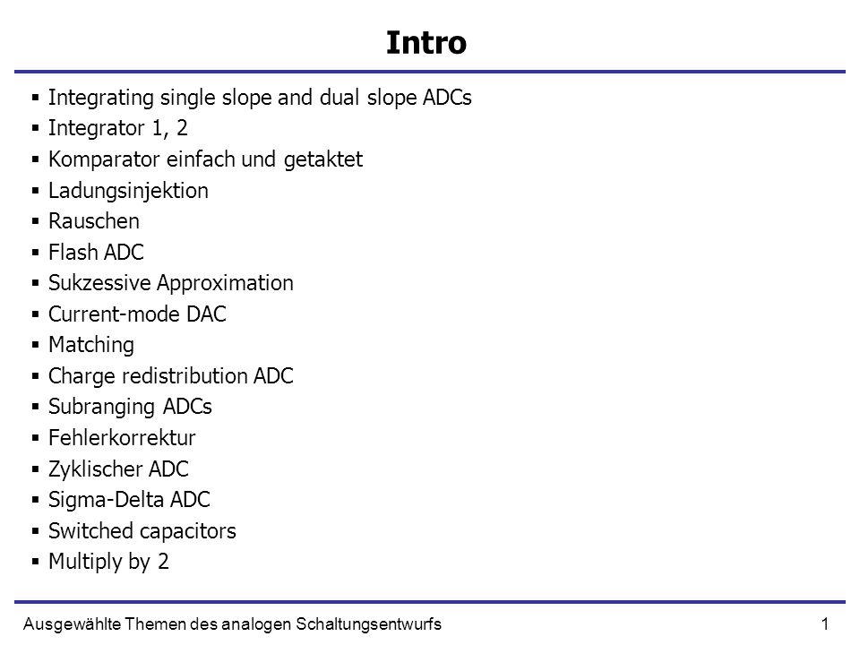 1Ausgewählte Themen des analogen Schaltungsentwurfs Intro Integrating single slope and dual slope ADCs Integrator 1, 2 Komparator einfach und getaktet