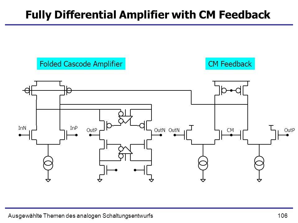 106Ausgewählte Themen des analogen Schaltungsentwurfs Fully Differential Amplifier with CM Feedback InPInN CMOutPOutNOutPOutN CM FeedbackFolded Cascod