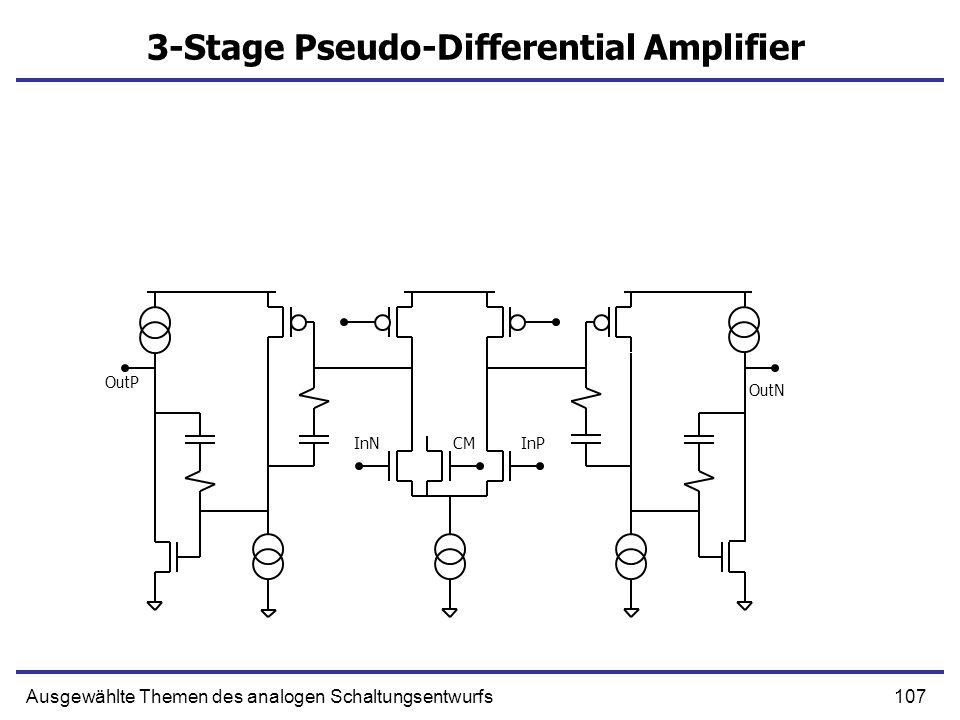 107Ausgewählte Themen des analogen Schaltungsentwurfs 3-Stage Pseudo-Differential Amplifier InPInNCM OutN OutP