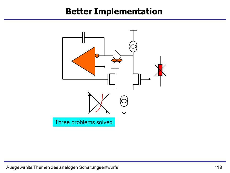 118Ausgewählte Themen des analogen Schaltungsentwurfs Better Implementation Three problems solved