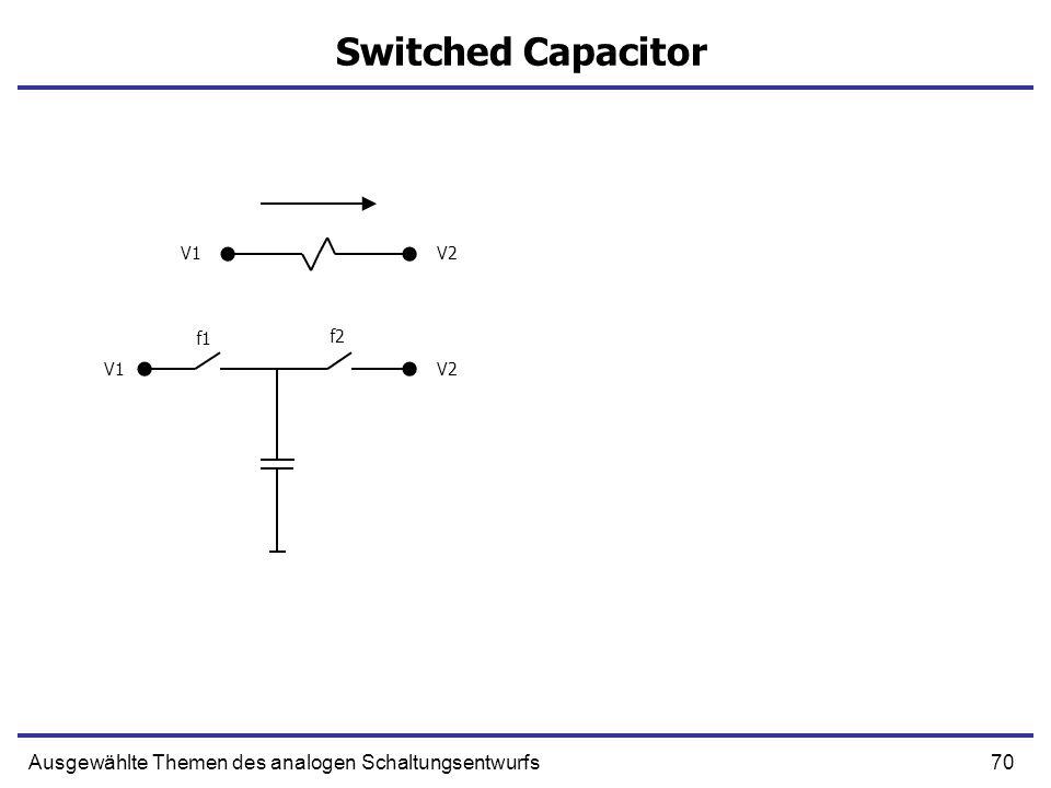 70Ausgewählte Themen des analogen Schaltungsentwurfs Switched Capacitor f1 f2 V1V2 V1V2