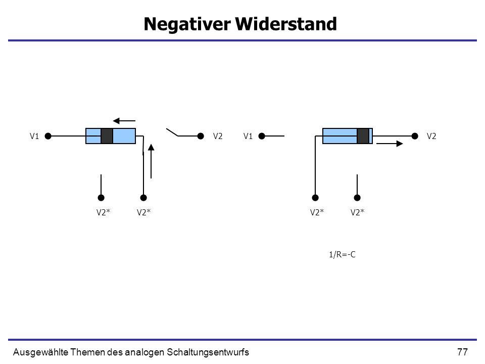 77Ausgewählte Themen des analogen Schaltungsentwurfs Negativer Widerstand V1V2 V2* 1/R=-C V1V2 V2*