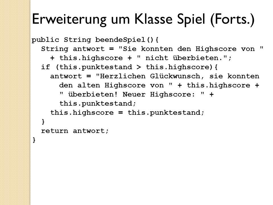 Erweiterung um Klasse Spiel (Forts.) public String beendeSpiel(){ String antwort =
