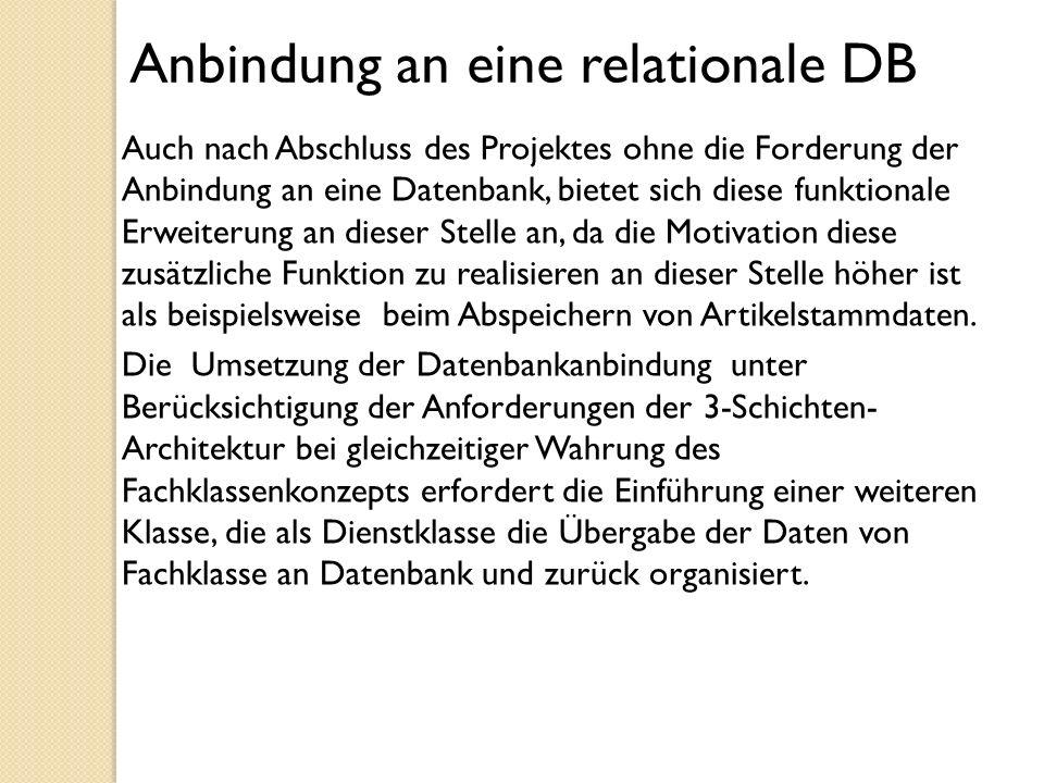 Anbindung an eine relationale DB Auch nach Abschluss des Projektes ohne die Forderung der Anbindung an eine Datenbank, bietet sich diese funktionale E