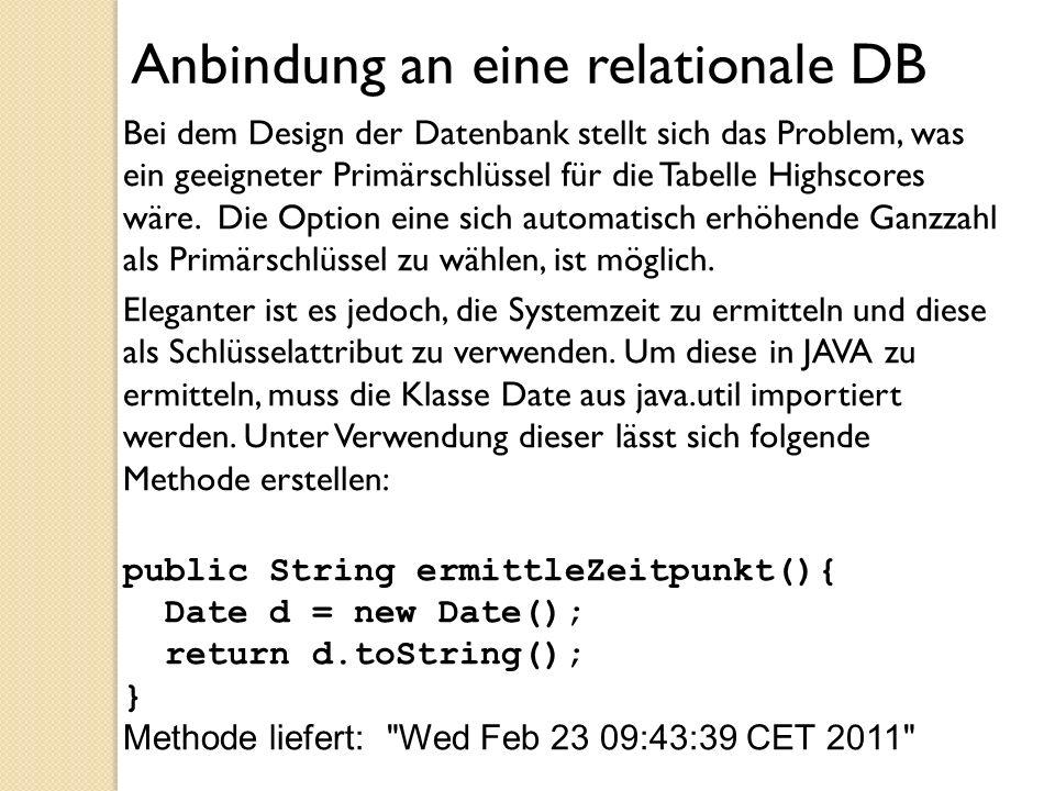 Anbindung an eine relationale DB Bei dem Design der Datenbank stellt sich das Problem, was ein geeigneter Primärschlüssel für die Tabelle Highscores w