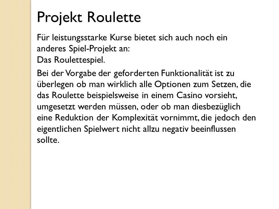 Projekt Roulette Für leistungsstarke Kurse bietet sich auch noch ein anderes Spiel-Projekt an: Das Roulettespiel. Bei der Vorgabe der geforderten Funk