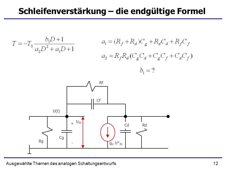 12Ausgewählte Themen des analogen Schaltungsentwurfs Schleifenverstärkung – die endgültige Formel + g m U* IN Cf CdRd Rg - Cg U IN Rf U(t)