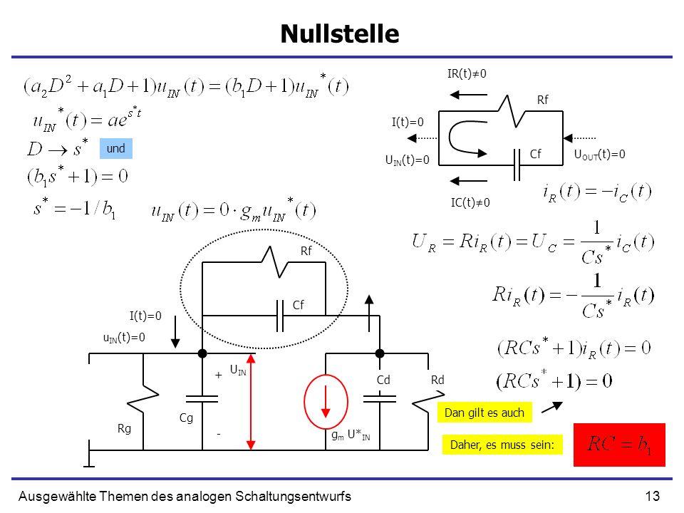 13Ausgewählte Themen des analogen Schaltungsentwurfs Nullstelle + g m U* IN Cf CdRd Rg - Cg U IN Rf u IN (t)=0 I(t)=0 Cf Rf I(t)=0 IR(t)0 IC(t)0 Dan gilt es auch Daher, es muss sein: und U IN (t)=0 U OUT (t)=0