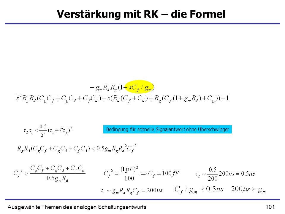 101Ausgewählte Themen des analogen Schaltungsentwurfs Verstärkung mit RK – die Formel Bedingung für schnelle Signalantwort ohne Überschwinger