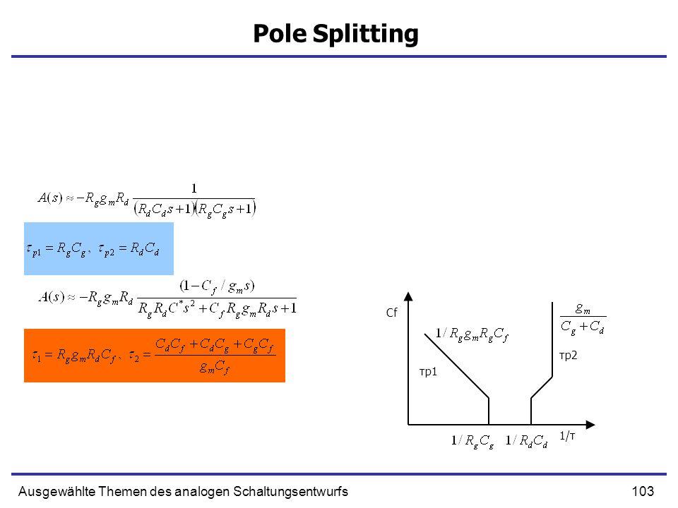 103Ausgewählte Themen des analogen Schaltungsentwurfs Pole Splitting 1/τ τp1 τp2 Cf