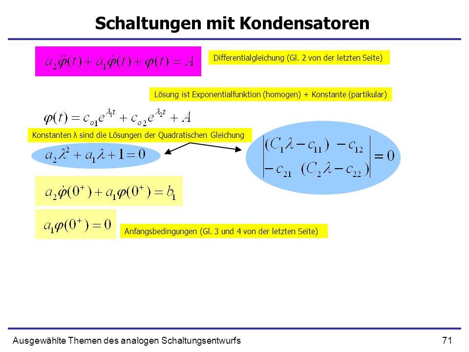 71Ausgewählte Themen des analogen Schaltungsentwurfs Schaltungen mit Kondensatoren Differentialgleichung (Gl. 2 von der letzten Seite) Lösung ist Expo
