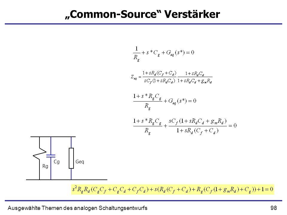 98Ausgewählte Themen des analogen Schaltungsentwurfs Common-Source Verstärker Cg Rg Geq