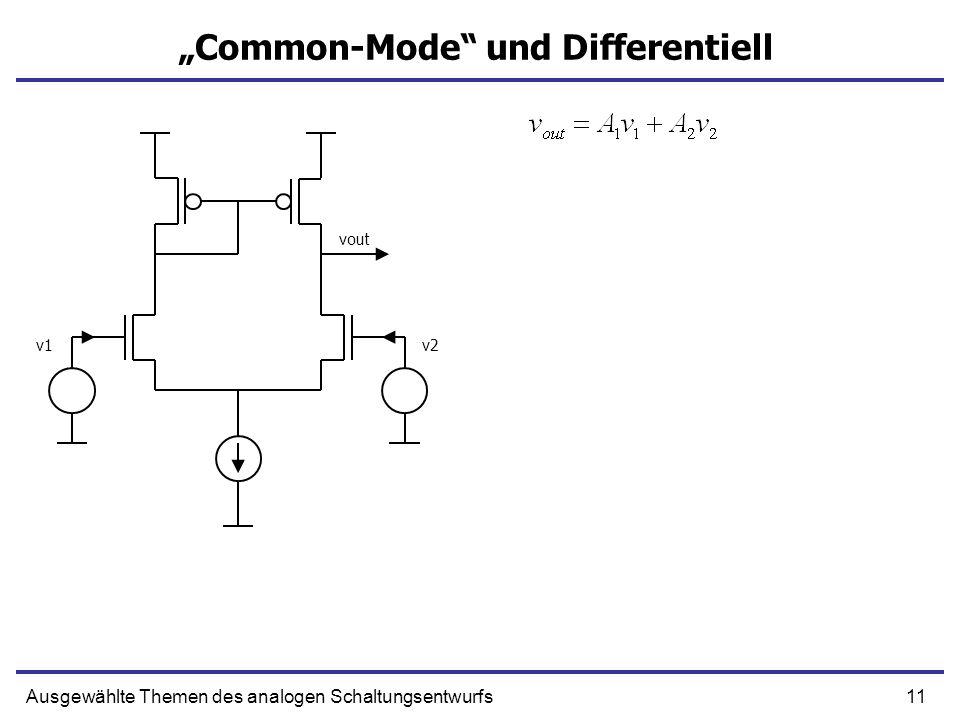 11Ausgewählte Themen des analogen Schaltungsentwurfs Common-Mode und Differentiell v1v2 vout