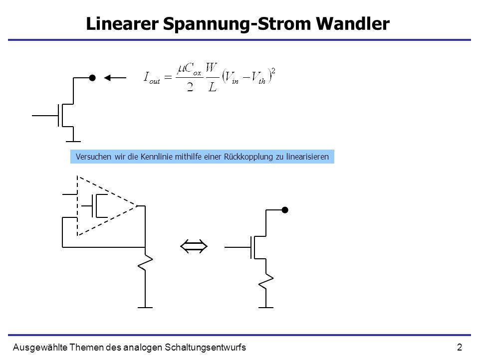 2Ausgewählte Themen des analogen Schaltungsentwurfs Linearer Spannung-Strom Wandler Versuchen wir die Kennlinie mithilfe einer Rückkopplung zu lineari
