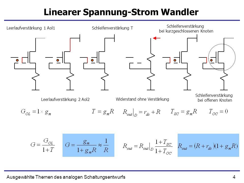 4Ausgewählte Themen des analogen Schaltungsentwurfs Linearer Spannung-Strom Wandler Leerlaufverstärkung 1 Aol1 Leerlaufverstärkung 2 Aol2 Schleifenver