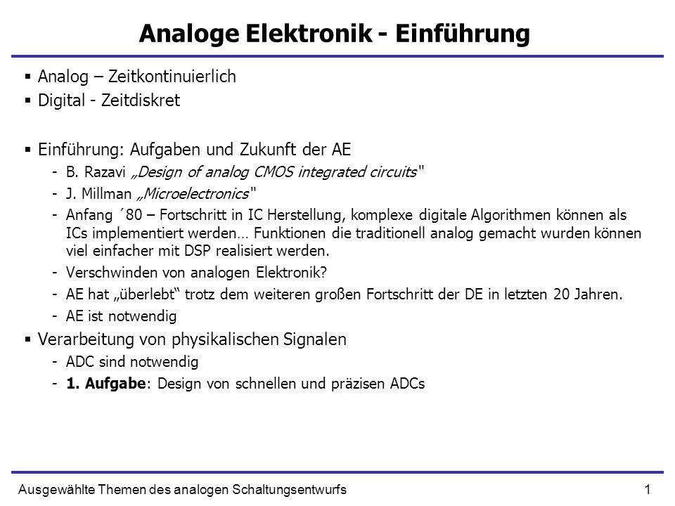 1Ausgewählte Themen des analogen Schaltungsentwurfs Analoge Elektronik - Einführung Analog – Zeitkontinuierlich Digital - Zeitdiskret Einführung: Aufg