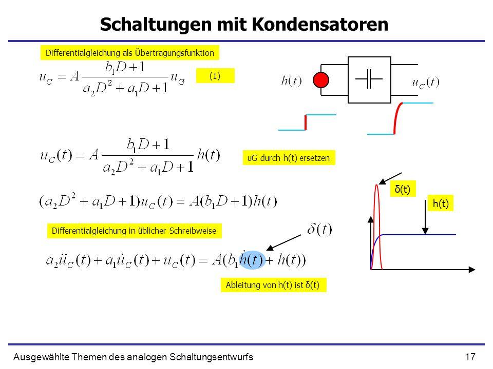 17Ausgewählte Themen des analogen Schaltungsentwurfs Schaltungen mit Kondensatoren h(t) δ(t) uG durch h(t) ersetzen Ableitung von h(t) ist δ(t) Differ