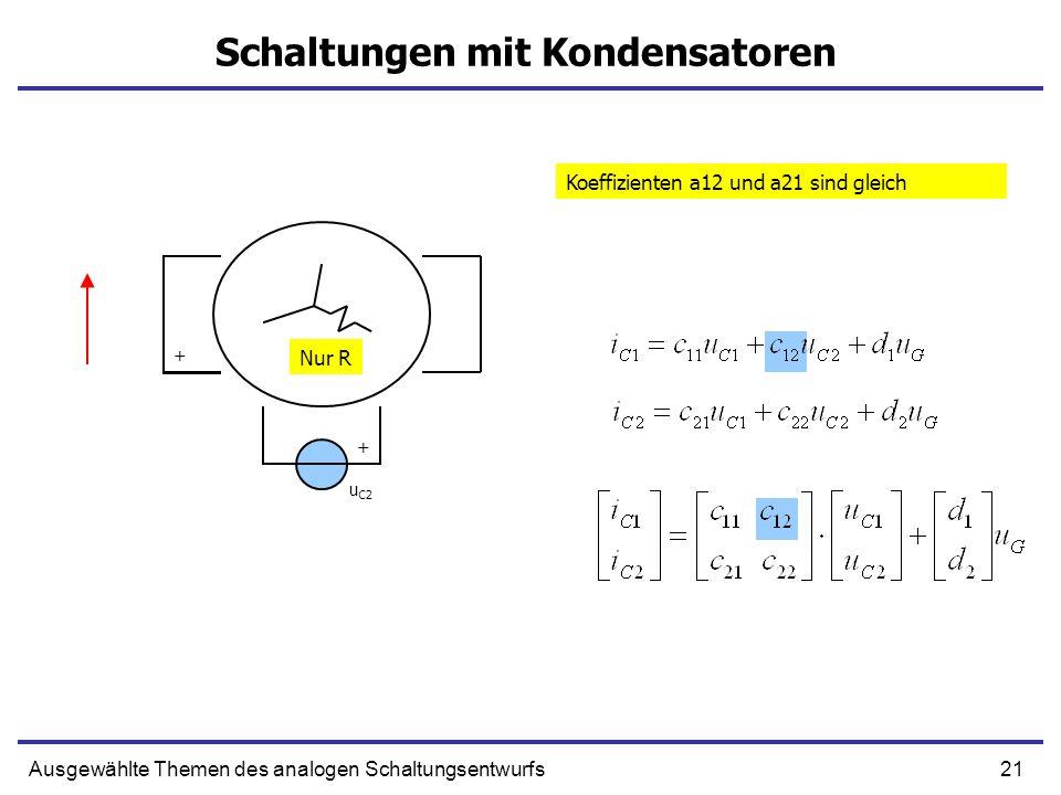 21Ausgewählte Themen des analogen Schaltungsentwurfs Schaltungen mit Kondensatoren u C2 Koeffizienten a12 und a21 sind gleich Nur R + +