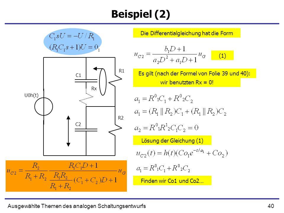 40Ausgewählte Themen des analogen Schaltungsentwurfs Beispiel (2) Die Differentialgleichung hat die Form Es gilt (nach der Formel von Folie 39 und 40)