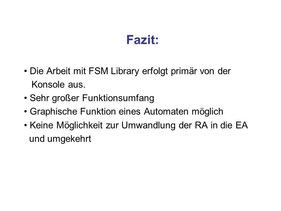 Fazit: Die Arbeit mit FSM Library erfolgt primär von der Konsole aus. Sehr großer Funktionsumfang Graphische Funktion eines Automaten möglich Keine Mö
