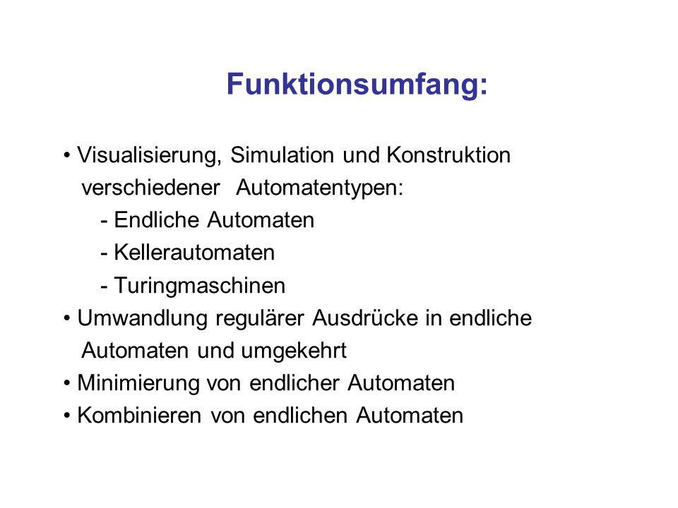 Funktionsumfang: Visualisierung, Simulation und Konstruktion verschiedener Automatentypen: - Endliche Automaten - Kellerautomaten - Turingmaschinen Um