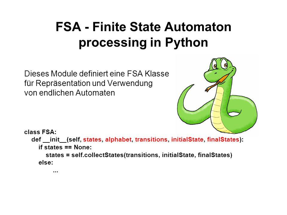 FSA - Finite State Automaton processing in Python Dieses Module definiert eine FSA Klasse für Repräsentation und Verwendung von endlichen Automaten cl