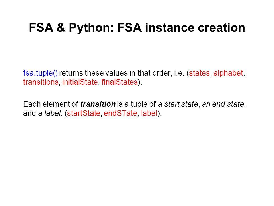 FSA & Python: FSA instance creation fsa.tuple() returns these values in that order, i.e. (states, alphabet, transitions, initialState, finalStates). E