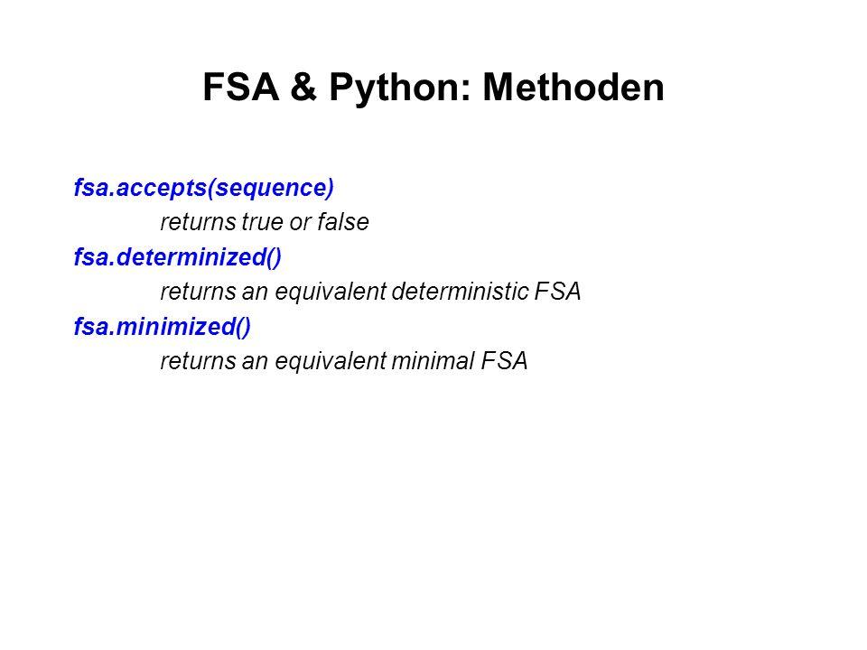 FSA & Python: Methoden fsa.accepts(sequence) returns true or false fsa.determinized() returns an equivalent deterministic FSA fsa.minimized() returns