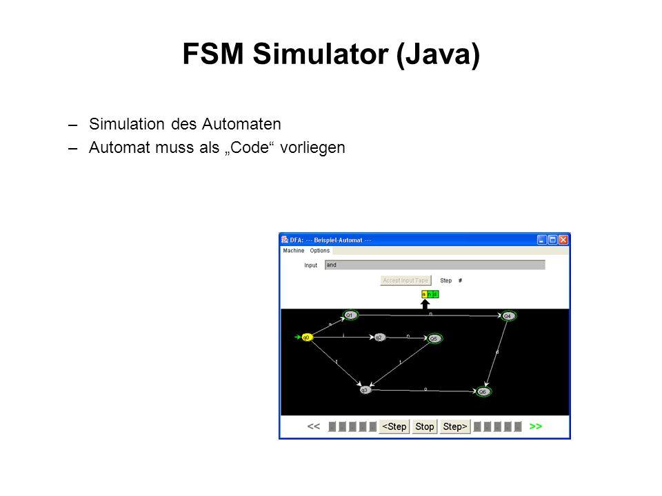 FSM Simulator (Java) –Simulation des Automaten –Automat muss als Code vorliegen