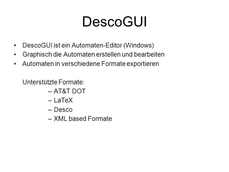 DescoGUI DescoGUI ist ein Automaten-Editor (Windows) Graphisch die Automaten erstellen und bearbeiten Automaten in verschiedene Formate exportieren Un