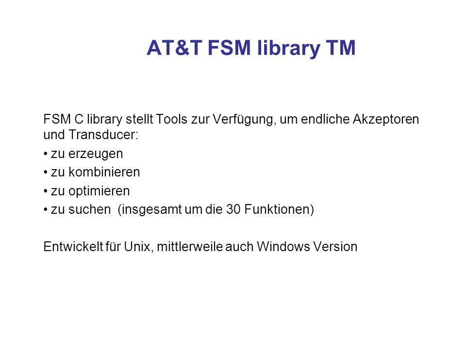 AT&T FSM library TM FSM C library stellt Tools zur Verfügung, um endliche Akzeptoren und Transducer: zu erzeugen zu kombinieren zu optimieren zu suche