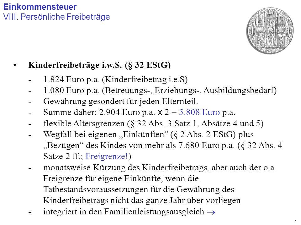 Einkommensteuer VIII. Persönliche Freibeträge. Kinderfreibeträge i.w.S. (§ 32 EStG) -1.824 Euro p.a. (Kinderfreibetrag i.e.S) -1.080 Euro p.a. (Betreu