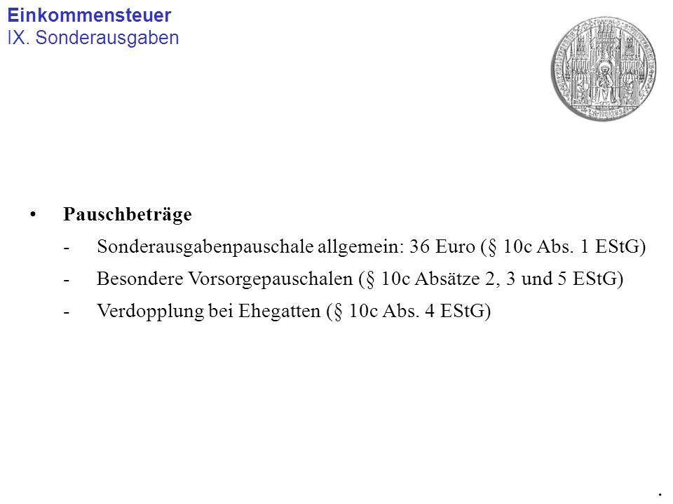 Einkommensteuer IX. Sonderausgaben. Pauschbeträge -Sonderausgabenpauschale allgemein: 36 Euro (§ 10c Abs. 1 EStG) -Besondere Vorsorgepauschalen (§ 10c