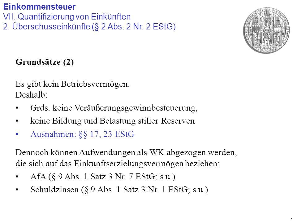 Einkommensteuer VII. Quantifizierung von Einkünften 2. Überschusseinkünfte (§ 2 Abs. 2 Nr. 2 EStG). Grundsätze (2) Es gibt kein Betriebsvermögen. Desh
