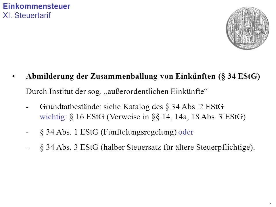Einkommensteuer XI. Steuertarif. Abmilderung der Zusammenballung von Einkünften (§ 34 EStG) Durch Institut der sog. außerordentlichen Einkünfte -Grund