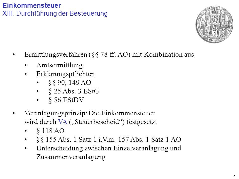 Einkommensteuer XIII. Durchführung der Besteuerung. Ermittlungsverfahren (§§ 78 ff. AO) mit Kombination aus Amtsermittlung Erklärungspflichten §§ 90,