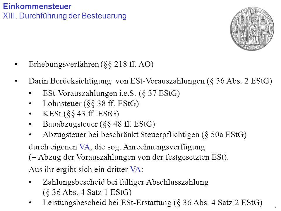 Einkommensteuer XIII. Durchführung der Besteuerung. Erhebungsverfahren (§§ 218 ff. AO) Darin Berücksichtigung von ESt-Vorauszahlungen (§ 36 Abs. 2 ESt